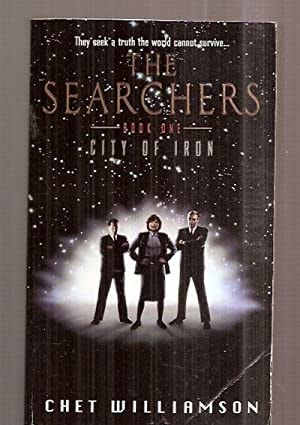 The Searchers ~ Book One ~ City Of Iron _ CHET WILLIAMSON