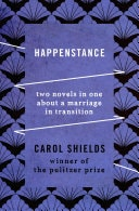 Happenstance Two Novels In One About A Marriage In Transition _ CAROL SHIELDS