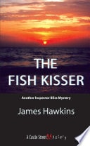 The Fish Kisser  Another Inspector Bliss Mystery _ JAMES HAWKINS