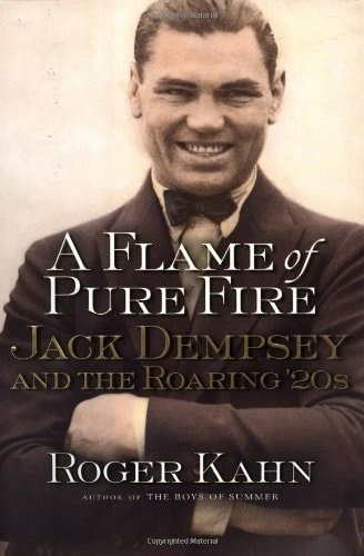 A Flame Of Pure Fire Jack Dempsey And The Roaring 20s _ ROGER KAHN