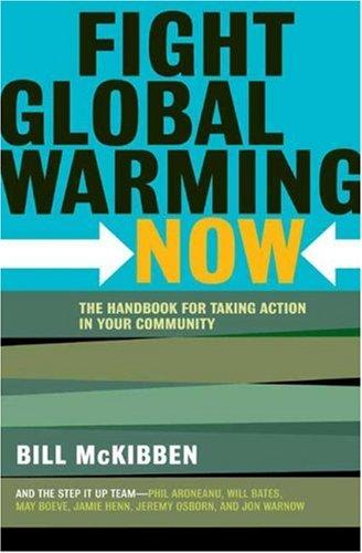 Fight Global Warming Now The Handbook For Taking Action In Your Community _ BILL MCKIBBEN
