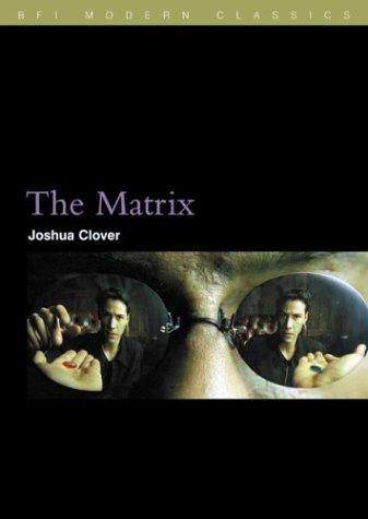 The Matrix  Bfi Modern Classics _ JOSHUA CLOVER
