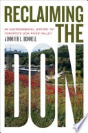 Reclaiming The Don An Environmental History Of Torontos Don River Valley _ JENNIFER BONNELL