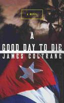 A Good Day To Die A Novel _ JAMES COLTRANE