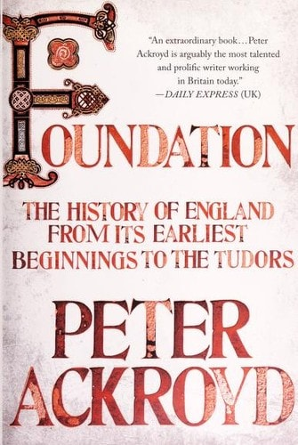 Foundation The History Of England From Its Earliest Beginnings To The Tudors _ PETER ACKROYD