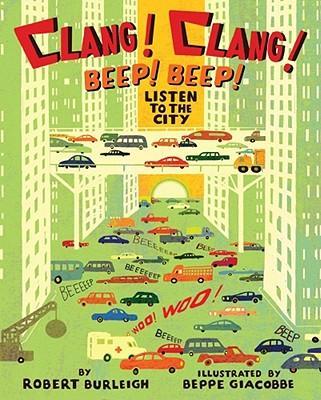 Clang! Clang! Beep! Beep! Listen To The City _ ROBERT BURLEIGH
