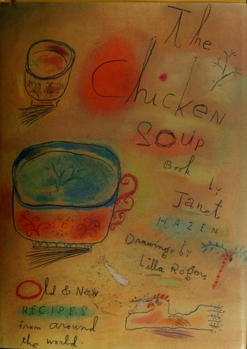 The Chicken Soup Book Old And New Recipes From Around The World _ JANET HAZEN