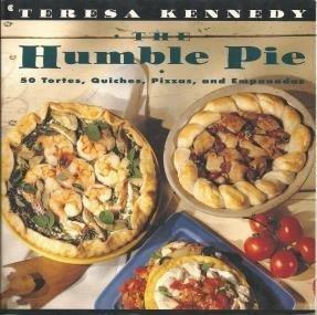 The Humble Pie 50 Tortes, Quiches, Pizzas, And Empanadas _ TERESA KENNEDY