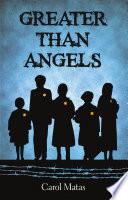 Greater Than Angels _ CAROL MATAS