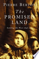 The Promised Land Settling The West 1896-1914 _ PIERRE BERTON