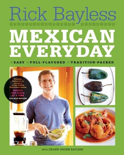 Mexican Everyday Easy, Full-Flavored, Tradition-Packed _ RICK BAYLESS