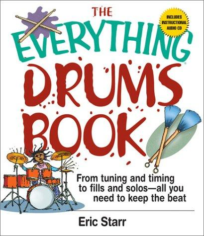 The Everything Drums Book From Tuning And Timing To Fills And Solos -- All You Need To Keep The Beat _ ERIC STARR
