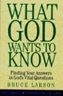 What God Wants To Know Finding Your Answers In Gods Vital Questions _ BRUCE LARSON