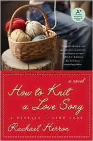How To Knit A Love Song A Cypress Hollow Yarn A Novel _ RACHAEL HERRON
