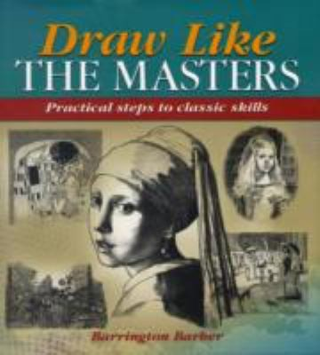 Draw Like The Masters Practical Steps To Classic Skills _ BARRINGTON BARBER