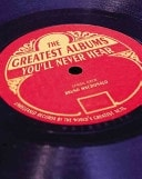 The Greatest Albums Youll Never Hear Unreleased Records By The Worlds Greatest Artists _ BRUNO MACDONALD