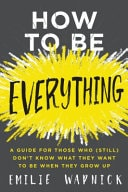 How To Be Everything A Guide For Those Who  Still  Dont Know What They Want To Be When They Grow Up _ EMILIE WAPNICK