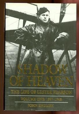 Shadow Of Heaven The Life Of Lester Pearson  Volume One 1897-1948 _ JOHN ENGLISH
