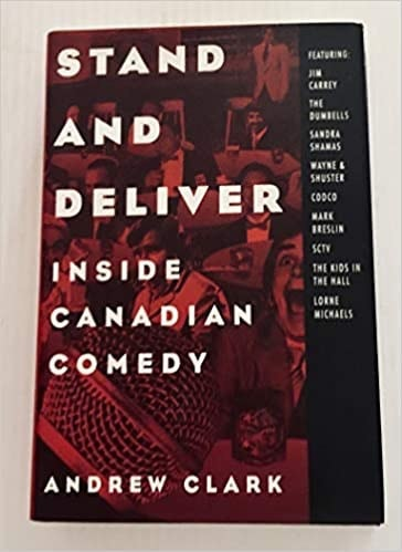 Stand And Deliver Inside Canadian Comedy _ ANDREW CLARK