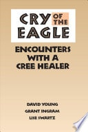 Cry Of The Eagle Encounters With A Cree Healer _ DAVID YOUNG