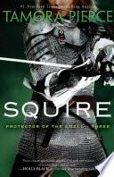Squire  Protector Of The Small Squire, Book 3 _ TAMORA PIERCE
