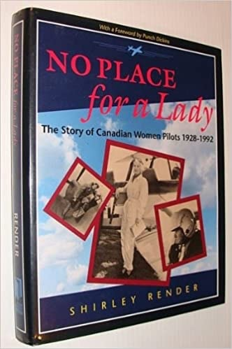 No Place For A Lady The Story Of Canadian Women Pilots 1928-1992 _ SHIRLEY RENDER