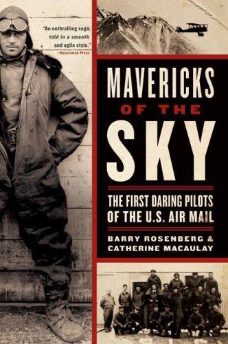Mavericks Of The Sky The First Daring Pilots Of The U.s. Air Mail _ BARRY ROSENBERG