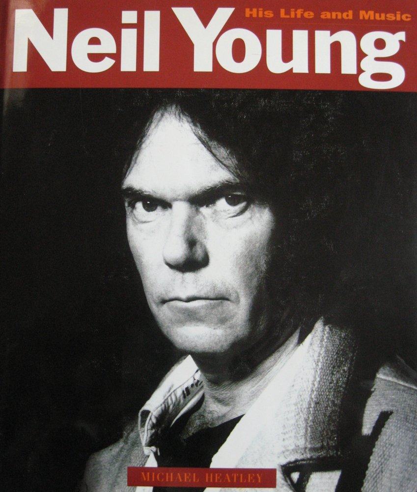 Neil Young His Life And Music _ MICHAEL HEATLEY