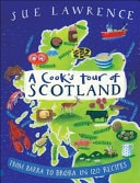 A Cooks Tour Of Scotland From Barra To Brora In 120 Recipes _ SUE LAWRENCE