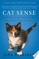 Cat Sense How The New Feline Science Can Make You A Better Friend To Your Pet _ JOHN BRADSHAW