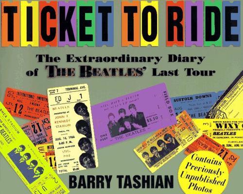 Ticket To Ride The Extraordinary Diary Of The Beatles Last Tour _ BARRY TASHIAN