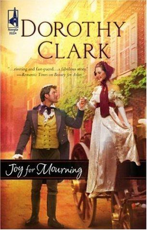 Joy For Mourning  Steeple Hill Womens Fiction #23 _ DOROTHY CLARK