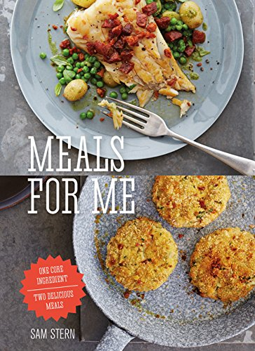 Meals For Me One Core Ingredient - Two Meals _ SAM STERN