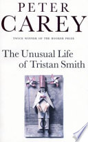 The Unusual Life Of Tristan Smith A Novel _ PETER CAREY