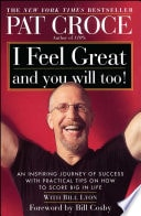 I Feel Great And You Will Too! An Inspiring Journey Of Success With Practical Tips On How To Score Big In Life _ PAT CROCE