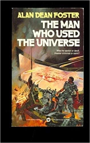 The Man Who Used The Universe _ ALAN FOSTER