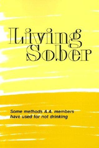 Living Sober Some Methods A.a. Members Have Used For Not Drinking _ ANONYMOUS