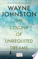 The Colony Of Unrequited Dreams A Novel _ WAYNE JOHNSTON