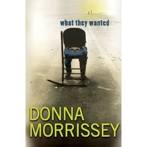 What They Wanted _ DONNA MORRISSEY