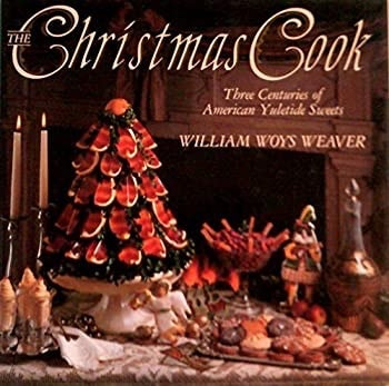 The Christmas Cook Three Centuries Of American Yuletide Sweets _ WILLIAMS WEAVER