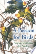 A Passion For Birds American Ornithology After Audubon _ MARK BARROW