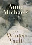 The Winter Vault _ ANNE MICHAELS