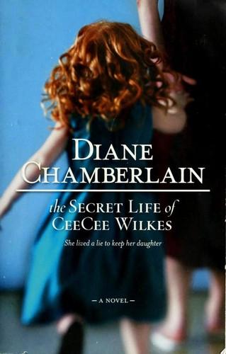 The Secret Life Of Ceecee Wilkes _ DIANE CHAMBERLAIN