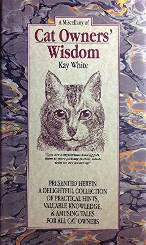 A Miscellany Of Cat Owners Wisdom Presented Herein A Delightful Collection Of Practical Hints, Valuable Knowledge, And Amusing Tales For All Cat Owners _ KAY WHITE