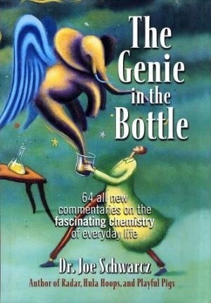 The Genie In The Bottle 64 All-New Commentaries On The Fascinating Chemistry Of Everyday Life _ JOE SCHWARCZ