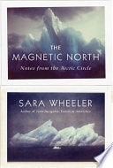 The Magnetic North Notes From The Arctic Circle _ SARA WHEELER