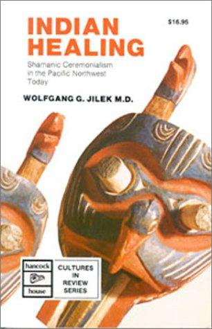 Indian Healing Shamanic Ceremonialism In The Pacific Northwest Today  Hancock House Cultures In Review Series _ WOLFGANG JILEK