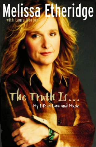 The Truth Is ... My Life In Love And Music _ MELISSA ETHERIDGE