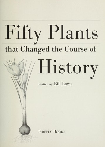 Fifty Plants That Changed The Course Of History _ BILL LAWS