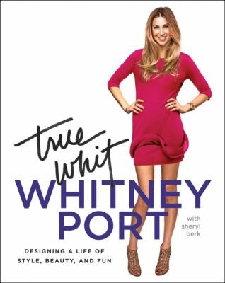 True Whit Designing A Life Of Style, Beauty, And Fun _ WHITNEY PORT